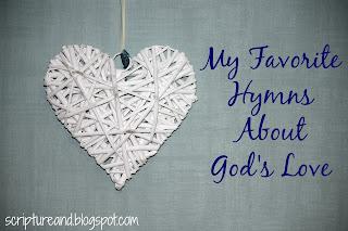 My Favorite Hymns about God's Love | scriptureand.blogspot.com