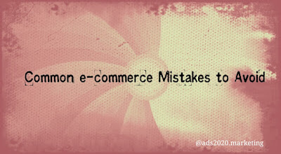 Common mistakes to avoid in your e-commerce Business