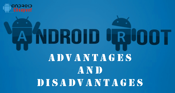 What is Android Root? Its advantages and disadvantages