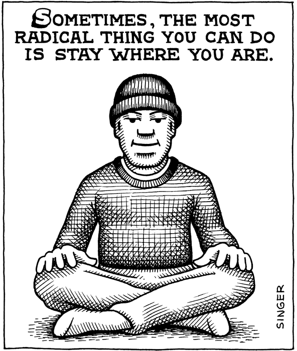 Sometimes, the most radical thing you can do is stay where you are.