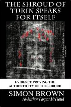 The Shroud of Turin Speaks for Itself Paperback by Simon Brown (Author) and Caspar McCloud.