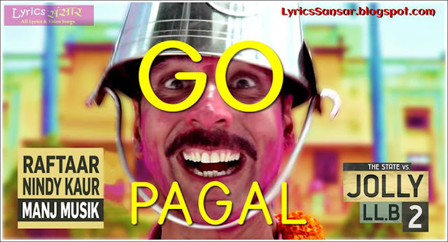 GO PAGAL LYRICS By Jolly LLB 2