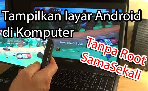 Menampilkan layar android pada komputer atau laptop Cara Tampilkan Layar Android di Laptop Tanpa Root