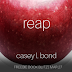 #BOOKBLITZ #FREEBIE -  Reap by Casey L. Bond @authorcaseybond  @agarcia6510