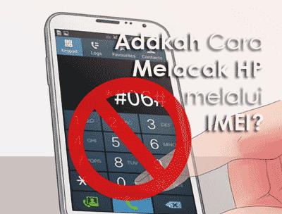 adakah cara melacak hp android yang hilang melalui IMEI?