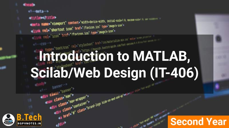 Introduction to MATLAB, Scilab/Web Design (IT-406) B.Tech RGPV notes AICTE flexible curricula