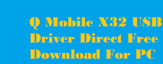 Q Mobile X32 USB Driver Free Download