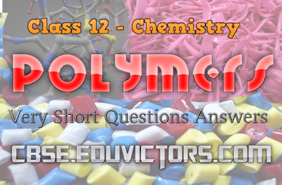 CBSE Class 12 - Chemistry - Chapter 15: Polymers - Very Short Question Answers (#cbsenotes)(#eduvictors)