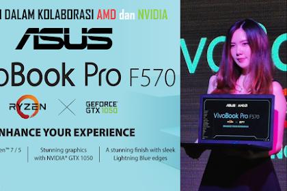 Harmoni dalam Kolaborasi AMD dan Nvidia, Inginku Miliki ASUS VivoBook Pro F570 + Review