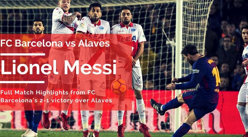 Fc Barcelona 2 Alaves 1 Full Match Highlights Barca Match Videos