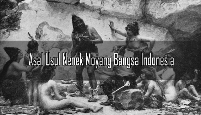 Teori Asal Usul Nenek Moyang Bangsa Indonesia