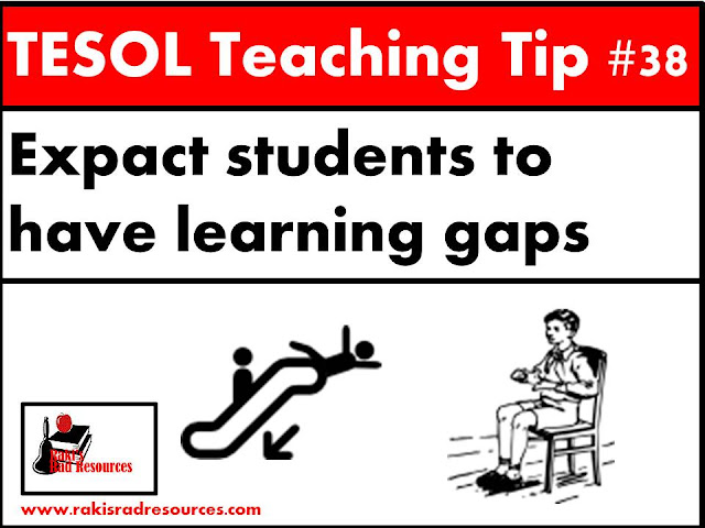 TESOL Teaching Tiip #38 - Expect gaps in your students' learning. ESL or ELL students often have gaps in their learning from focusing on figuring out the English rather than the content. This blog post at Raki's Rad Resources will give you some strategies to help fill in those gaps for your students.