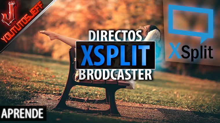 Como hacer directos con Xsplit Broadcaster en Youtube | Facil y Rapido