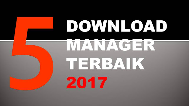 Jajaran 5 Download Manager Terbaik 2017 Full Speed !