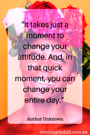 """It takes just a moment to change your attitude. And, in that quick moment, you can change your entire day."""