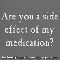 Are you a side-effect of my medication? Funny photo lol