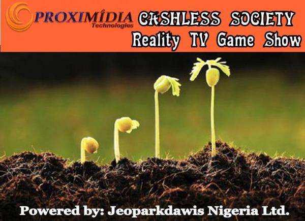 Cashless Society Reality TV Game Show Empowering Nigerian Youths With N9,000,000 Grant Each - APPLY HERE
