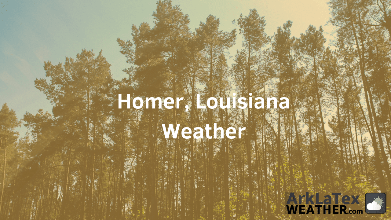 Homer, Louisiana, Weather Forecast, Claiborne Parish, Homer weather, ClaiborneNews.com, ArkLaTexWeather.com