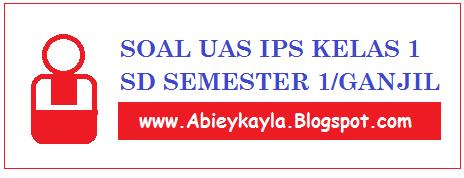 Soal UAS IPS Kelas 1 SD Semester 1/Ganjil Dan Jawabannya (25 PG, Isian)
