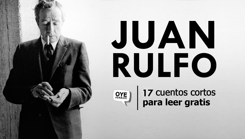 17 cuentos cortos de Juan Rulfo para leer gratis | Oye Juanjo!