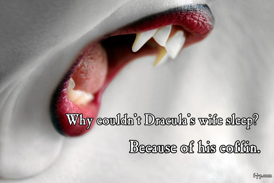 Why couldn't Dracula's wife sleep?  Because of his coffin.