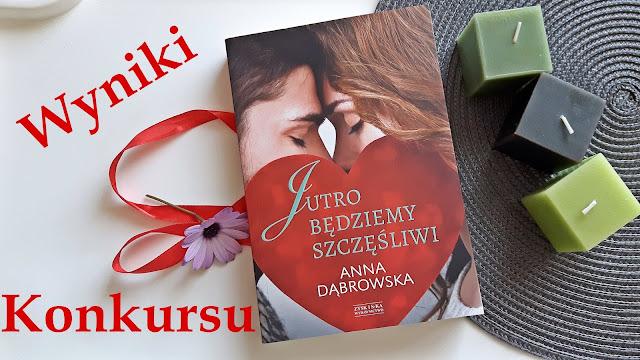"""WYNIKI KONKURSU """"Jutro będziemy szczęśliwi"""" Anna Dąbrowska"""