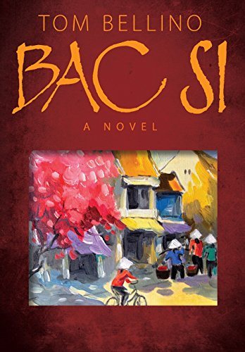 Bac Si  A Novel by Tom Bellino