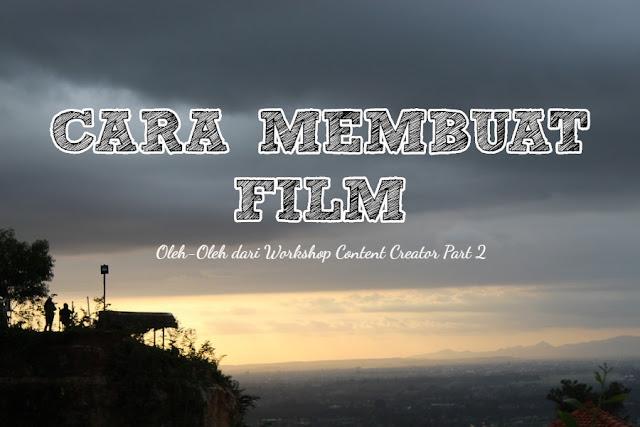 Bagaimana Cara Menciptakan Film? – Buah Tangan Workshop Content Creator Part 2