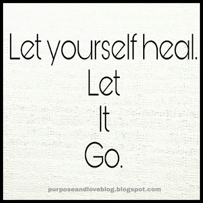 Let yourself heal, let it go.