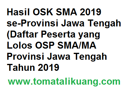 Hasil Seleksi OSK SMA Jateng 2019 / Daftar Peserta OSP Provinsi Jawa Tengah Tahun 2019