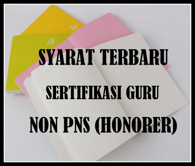 Download Syarat Terbaru Sertifikasi Guru Non PNS (HONORER)
