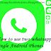 How to use two whatsapp in single Android Phones