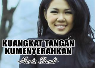 Lirik Lagu Maria Shandi - Kuangkat Tangan Kumenyerahkan