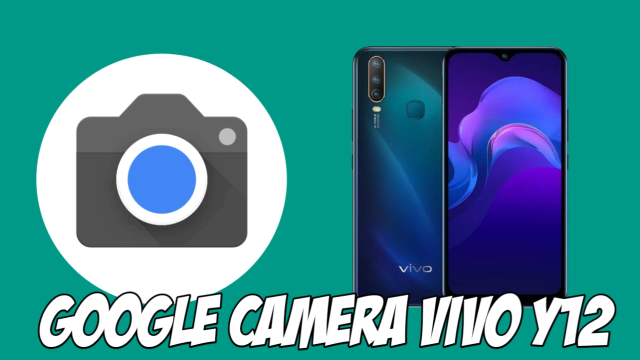 Download Google Camera Vivo Y12