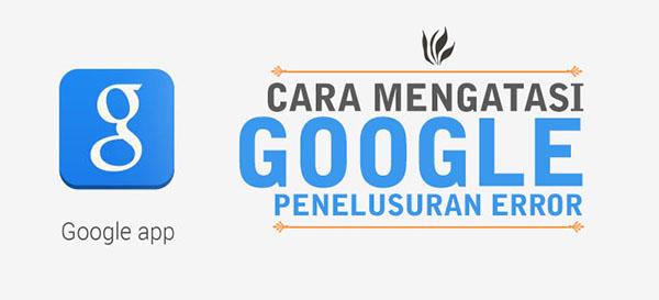 Tips Mengatasi Google Penelusuran Berhenti tiba - tiba
