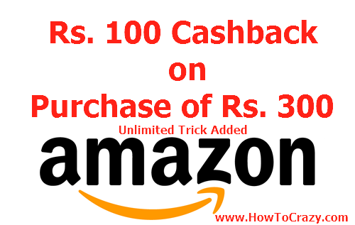 Amazon Loot (1600 Wom) - 100 Cashback on Purchase of Rs. 300 or More (Unlimited Trick added)