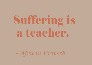 Suffering is a teacher - African Proverb