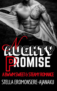 ╔•❃✫🔥🔥🔥🔥✫❃•╗ NAUGHTY PROMISE ~ A BWWM Sweet & Steamy Romance ╚•❃✫🔥🔥🔥🔥✫❃•╝