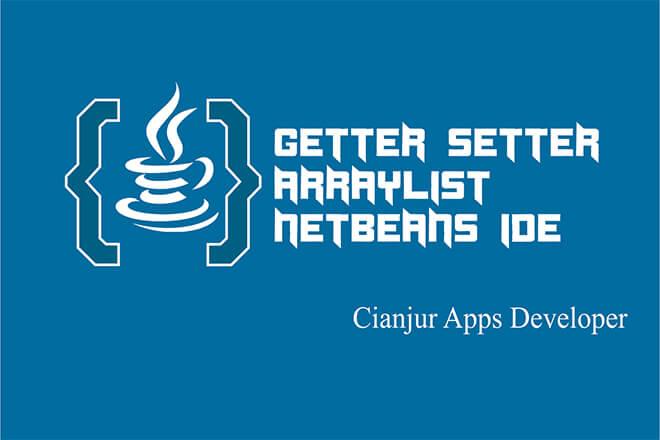 Cara Mengimplementasi Getter dan Setter pada ArrayList Java