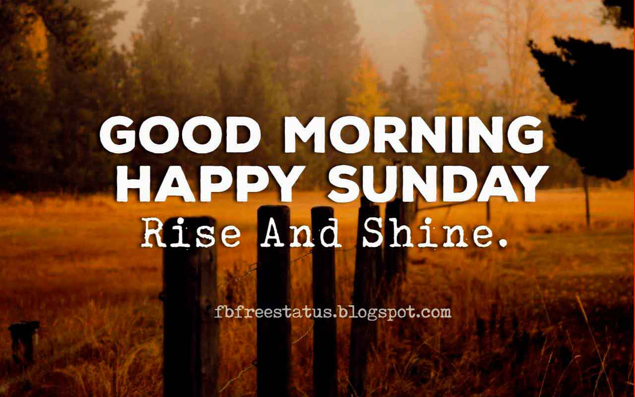 Good Morning, Happy Sunday Rise and Shine.