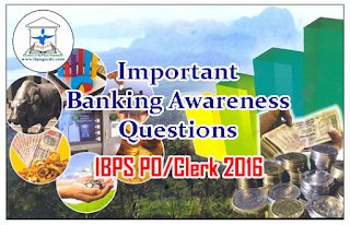 Important Banking Awareness Questions for IBPS PO/Clerk 2016