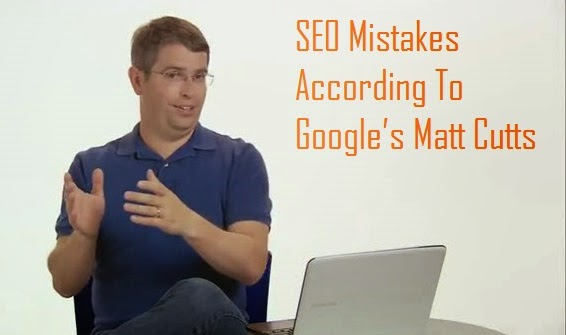 SEO Mistakes According To Google's Matt Cutts