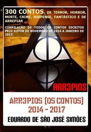 Arr3pios (Os Contos) 2014 - 2017 (Arr3pios, #11) Eduardo de São José Simões