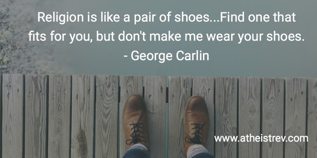 """Religion is like a pair of shoes...Find one that fits for you, but don't make me wear your shoes."""