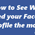 How to See Who Viewed your Facebook Profile the most?