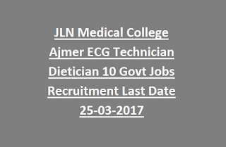 JLN Medical College Ajmer ECG Technician Dietician 10 Govt Jobs Recruitment Last Date 25-03-2017