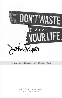 Don't Waste Your Life Study Guide by John Piper Online Book PDF