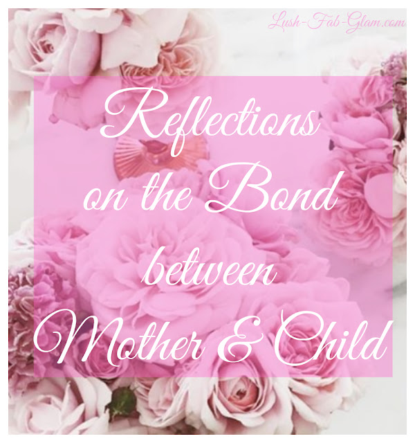 http://www.lush-fab-glam.com/2012/05/reflecting-on-bond-between-mother-and.html
