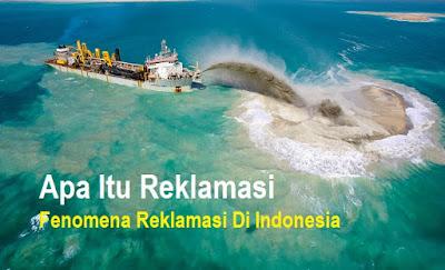 Apa Itu Reklamasi - Fenomena Reklamasi Di Indonesia