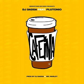 Dj Dadda feat Plutónio-Cafeína
